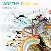 Disbehave Remixes, Pt. 1 - EP by Worthy