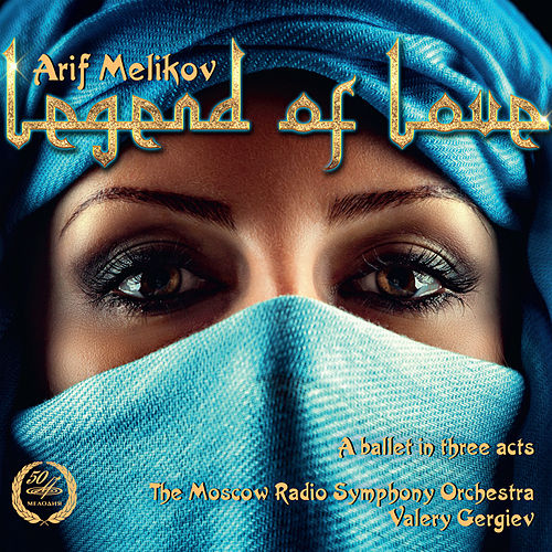 Melikov: Legend of Love by Valery Gergiev