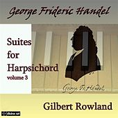 Handel: Suites for Harpsichord, Vol. 3 by Gilbert Rowland