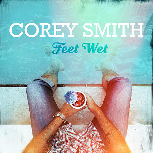 Feet Wet by Corey Smith