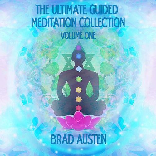 The Ultimate Guided Meditation Collection - Vol. 1 by Brad Austen