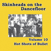 Skinheads on the Dancefloor, Vol. 10 - Hot Shots of Bullet by Various Artists