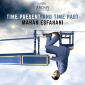 Time Present And Time Past von Mahan Esfahani