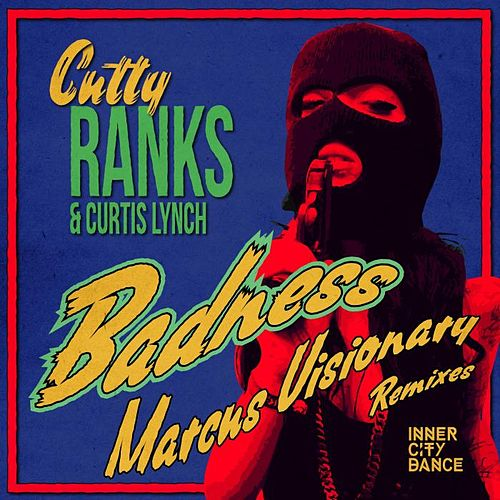 Badness - Marcus Visionary Remixes by Cutty Ranks