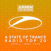A State Of Trance Radio Top 20 - April / May 2015 (Including Classic Bonus Track) by Various Artists