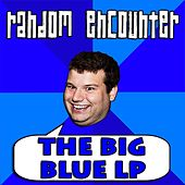 The Big Blue LP by Random Encounter