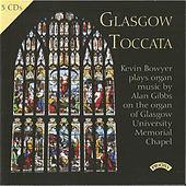 Glasgow Toccata: The Major Organ Works of Alan Gibbs by Kevin Bowyer