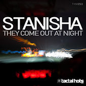 They Come Out at Night by Stanisha