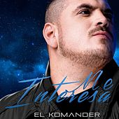 Me Interesa by El Komander