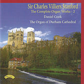 Sir Charles Villiers Stanford: The Complete Organ Works, Vol. 2 by Daniel Cook