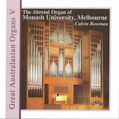 Great Australasian Organs Volume V: Monash University by Calvin Bowman