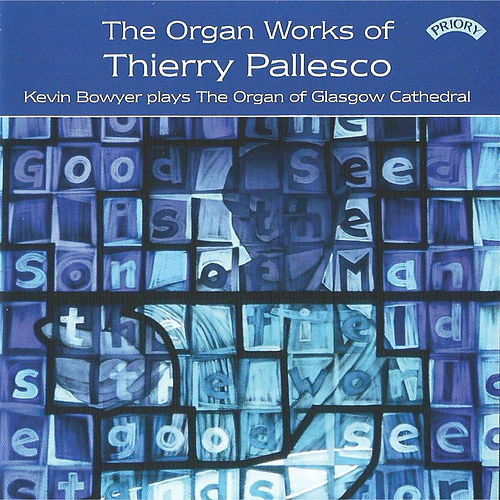 The Organ Works of Thierry Pallesco by Kevin Bowyer