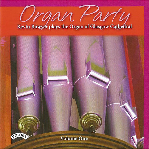 Organ Party Volume 1: The Organ of Glasgow Cathedral by Kevin Bowyer