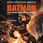 Batman: The Dark Knight Returns, Pt. 2 (Original Motion Picture Soundtrack) by Christopher Drake