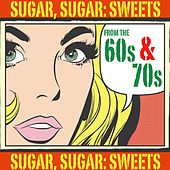 Sugar Sugar: Sweets from the 60s & 70s by Various Artists