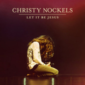 Let It Be Jesus by Christy Nockels