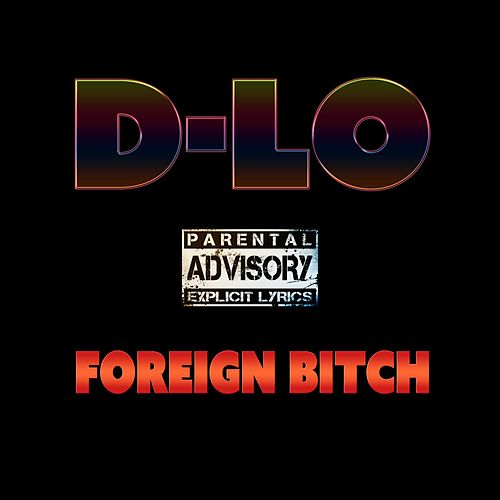 Foreign Bitch by D-LO