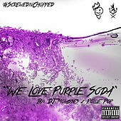 We Love Purple Soda (Screwed & Chopped) by Pollie Pop
