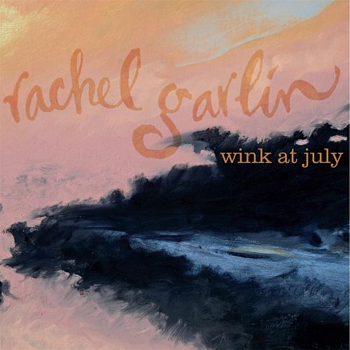 Wink At July by Rachel Garlin