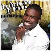 The Perfection of Beauty by Mandela Dunamis