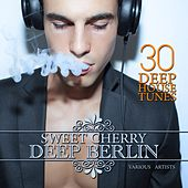 Sweet Cherry Deep Berlin (30 Deep House Tunes) by Various Artists