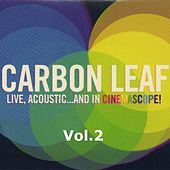 Live, Acoustic... and in Cinemascope!, Vol. 2 by Carbon Leaf