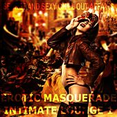 Erotic Masquerade Intimate Lounge, Vol. 1 (Secret and Sexy Chill Out Affairs) by Various Artists