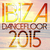 Ibiza Dancefloor 2015 by Various Artists