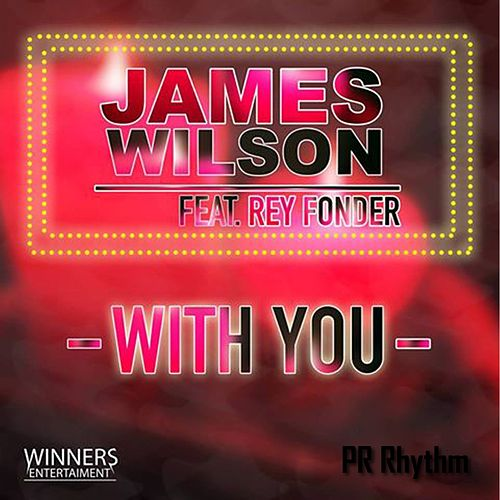 With You (feat. Rey Fonder) by James Wilson
