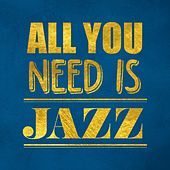 All You Need Is Jazz by Various Artists