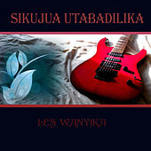 Sikujua Utabadilika by Les Wanyika