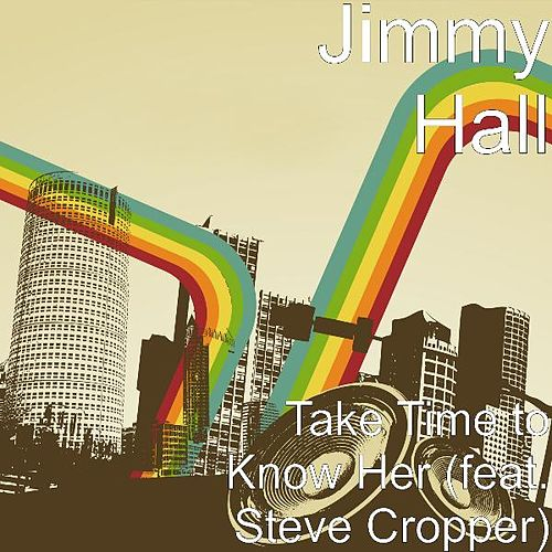 Take Time to Know Her (feat. Steve Cropper) by Jimmy Hall