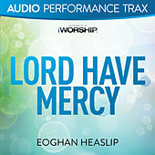 Lord Have Mercy by Eoghan Heaslip