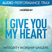 I Give You My Heart by The Integrity Worship Singers