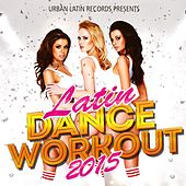 Latin Dance Workout 2015 - 50 Best  Latino Fitness Songs (Merengue, Reggaeton, Kuduro, Salsa, Bachata, Kizomba, Latin Fitness, Cubaton, Dembow, Latin Club Hits) by Various Artists
