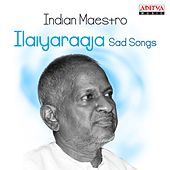 Indian Maestro: Ilaiyaraaja Sad Songs by Various Artists