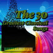 The 30 Greatest Classical Songs – Famous Pachelbel, Albinoni and Other, The Best Classical Music, Well Being, Perfect Piano & Harp Music by Various Artists
