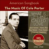 What Is The Thing Called Love (The Music Of Cole Porter 1926 - 1960 - 113 Tracks) von Various Artists