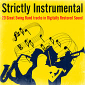 Strictly Instrumental - 20 Great Swing Band Tracks in Digitally Restored Sound by Various Artists