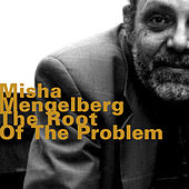 The Root of the Problem by Misha Mengelberg