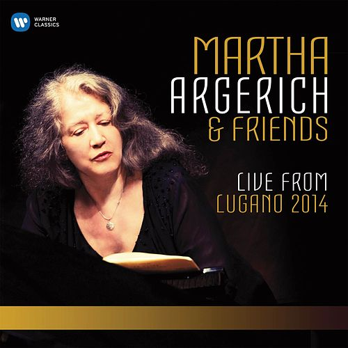 Martha Argerich and Friends Live from the Lugano Festival 2014 (SD) by Martha Argerich