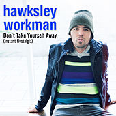 Don't Take Yourself Away (Instant Nostalgia) - Single by Hawksley Workman