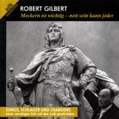 Robert Gilbert: Meckern ist wichtig - nett sein kann jeder (Songs, Schlager und Chansons) by Various Artists