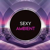 Sexy Ambient by Various Artists