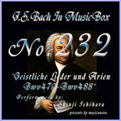 Bach in Musical Box 232 / Geistliche Lieder und Arien, BWV 479 - BWV 488 by Shinji Ishihara