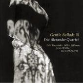 Gentle Ballads 3 by Eric Alexander Quartet