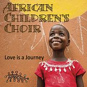 Love is a Journey by African Children's Choir
