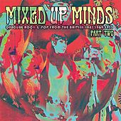 Mixed Up Minds, Part 2: Obscure Rock And Pop From The British Isles, 1969-1973 by Various Artists