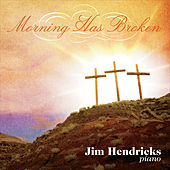 Morning Has Broken by Jim Hendricks