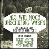Als wir noch unschuldig waren - 20 Schlager aus der alten Zeit, Vol. 3 by Various Artists